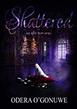 Shattered (An After Ever Series Book 1) by Odera O'Gonuwe, Ifeoma O'Gonuwe, et al.