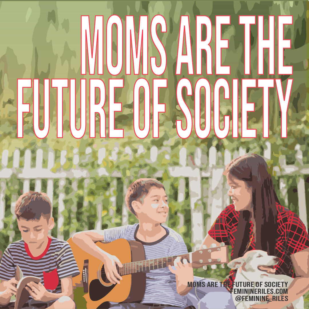 Moms are the future of society